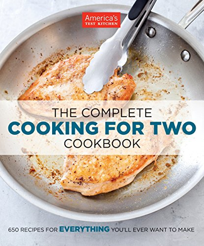 The Complete Cooking for Two Cookbook: 650 Recipes for Everything You'll Ever Want to Make von America's Test Kitchen