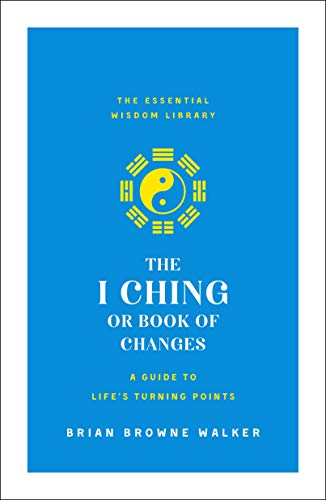 The I Ching or Book of Changes: A Guide to Life's Turning Points (The Essential Wisdom Library) von ST MARTINS PR
