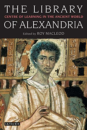 The Library of Alexandria: Centre of Learning in the Ancient World von I.B.Tauris & Co. Ltd.