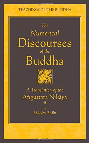 The Numerical Discourses of the Buddha: A Complete Translation of the Anguttara Nikaya (The Teachings of the Buddha) von Wisdom Publications