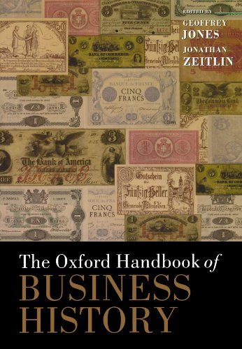 The Oxford Handbook Of Business History (Oxford Handbooks) (Oxford Handbooks in Business and Management)