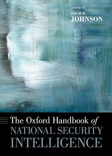 The Oxford Handbook of National Security Intelligence (Oxford Handbooks) von Oxford University Press Inc