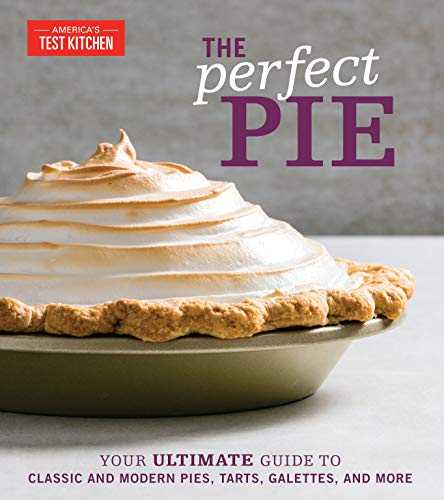 The Perfect Pie: Your Ultimate Guide to Classic and Modern Pies, Tarts, Galettes, and More von America's Test Kitchen