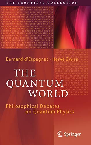 The Quantum World: Philosophical Debates on Quantum Physics (The Frontiers Collection) von Springer, Berlin; Springer International Publishing