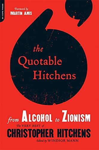 The Quotable Hitchens: From Alcohol to Zionism--The Very Best of Christopher Hitchens von Da Capo Press