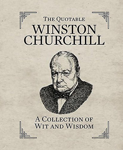 The Quotable Winston Churchill: A Collection of Wit and Wisdom (Miniature Editions)