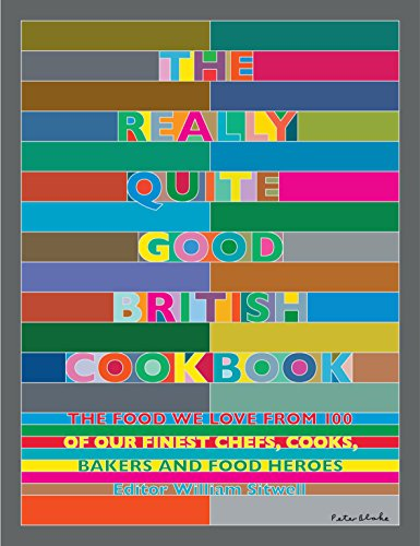 The Really Quite Good British Cookbook: The Food We Love from 100 of Our Best Chefs, Cooks, Bakers and Local Heroes: The Food We Love from 100 of Our Finest Chefs, Cooks, Bakers and Food Heroes von Nourish