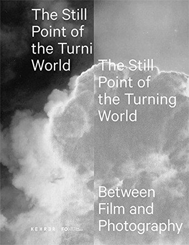 The Still Point of the Turning World: Between Photography and Film von Kehrer Verlag Heidelberg