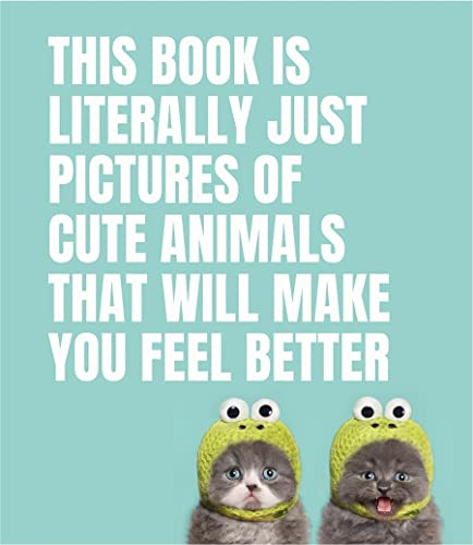 This Book Is Literally Just Pictures of Cute Animals That Will Make You Feel Better von Smith Street Books