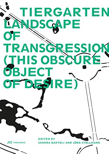 Tiergarten, Landscape of Transgression: This Obscure Object of Desire von Park Books