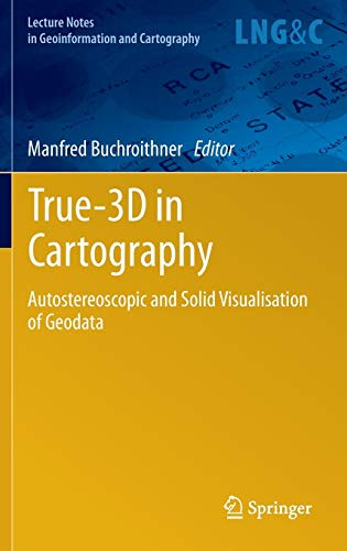 True-3D in Cartography: Autostereoscopic and Solid Visualisation of Geodata (Lecture Notes in Geoinformation and Cartography) von Springer