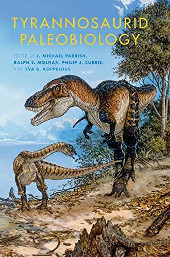Tyrannosaurid Paleobiology (Life of the Past) von Indiana University Press