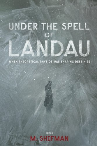 Under The Spell Of Landau: When Theoretical Physics Was Shaping Destinies von Wspc