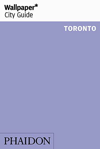Wallpaper* City Guide Toronto (Wallpaper City Guides)