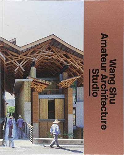 Wang Shu and Amateur Architecture Studio von Lars Muller Publishers