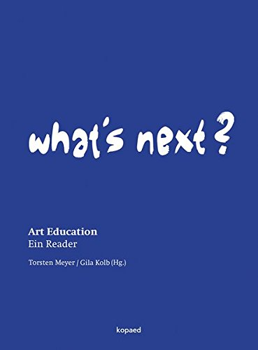 What's Next?: Art Education - Ein Reader von kopaed