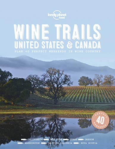 Wine Trails - USA & Canada (Lonely Planet) von Lonely Planet