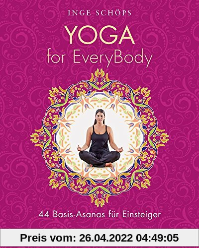 Yoga for EveryBody: 44 Basic-Asanas für Einsteiger