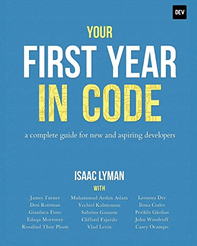 Your First Year in Code: A complete guide for new & aspiring developers von Isaac Lyman