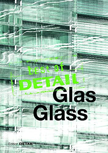 best of Detail: Glas/Glass: Transparenz versus Transluzenz / Transparency versus translucence von Detail